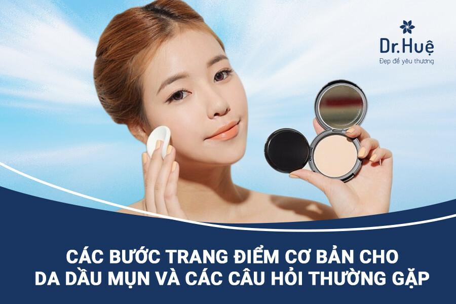 Các bước trang điểm makeup cơ bản cho da dầu mụn